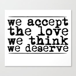 We accept the love we think we deserve. Canvas Print