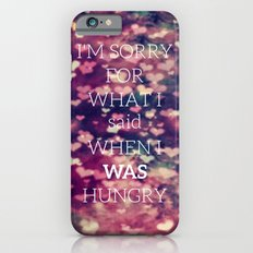 I'm Sorry For What I Said When I Was Hungry-119 Slim Case iPhone 6s