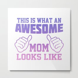 this is what an awesome mom looks like Metal Print