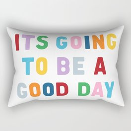 It's Going to be a Good Day Rectangular Pillow