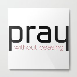 Christian,Bible verse,pray without ceasing Metal Print