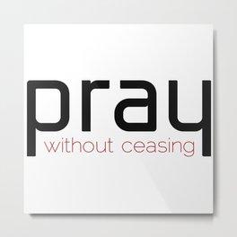 Christian,Bible verse,pray without ceasing Metal Print