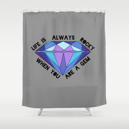 Life is Always Rocky When You're a Gem Shower Curtain