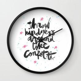 Throw Kindness Around Like Confetti Wall Clock