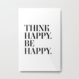 Think happy. Be happy Metal Print
