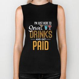 I'm Just Here To Serve Drinks & Get Paid Biker Tank