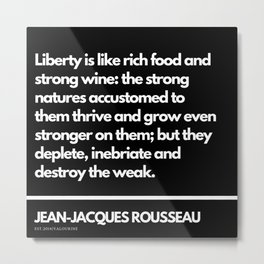 83 |Jean-Jacques Rousseau Quotes | 201106 Social Contract Writer Writing Literature Literary Metal Print
