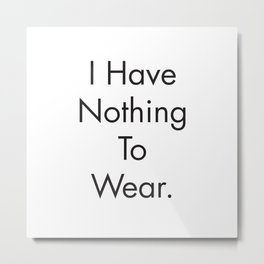 Clothing Quotes, Glamour Girl, I have Nothing to Wear, Scandinavian Art, Quotes Prints Metal Print