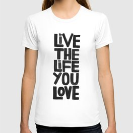 Live the life you love T-shirt