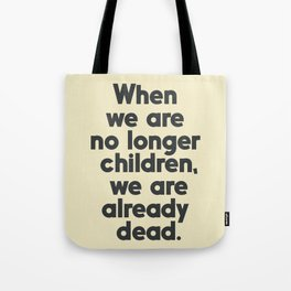 When we are no longer children, we are already dead, Constantin Brancusi quote poster art, inspire Tote Bag