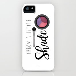 Throw A Little Shade iPhone Case