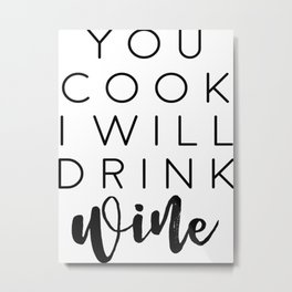 Kitchen Decor, Wine Quote, Gift For Friend, You Cook I'll Drink Wine Metal Print