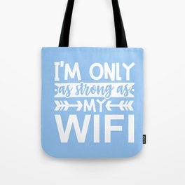 I'm Only As Strong As My Wifi Funny Quote Tote Bag