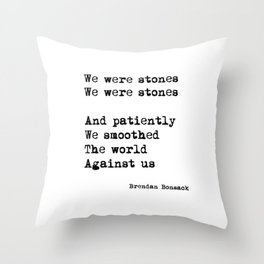 We were stones (4) Throw Pillow