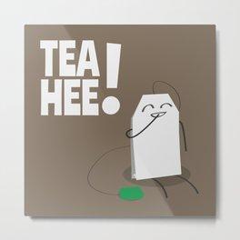 Tea-Hee! Metal Print