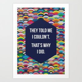 Thats Why I Did Art Print