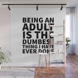 Being an Adult is the Dumbest Thing I have Ever Done Wall Mural
