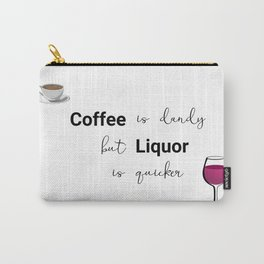 Coffee Is Dandy, but Liquor is quicker mug Carry-All Pouch