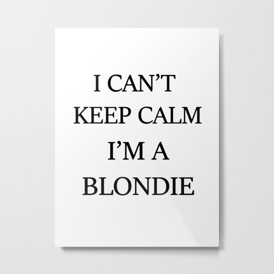 I can't keep calm I'm a blondie Metal Print
