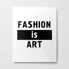 FASHION IS ART - fashion art quote Metal Print