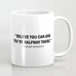 Believe you can and you're halfway there. Coffee Mug