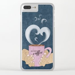 But First, a Cup of Coffee Clear iPhone Case
