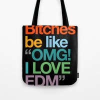 "edm Tote Bags featuring Bitches Be Like ""OMG I LOVE EDM"" by DropBass"