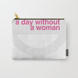 A day without a woman 30 Carry-All Pouch