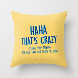 Haha That's Crazy! Please Stop Talking. Throw Pillow