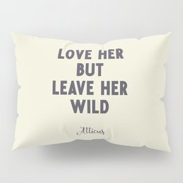 Love her, but leave her wild, Atticus poem illustration typography, beige version Pillow Sham