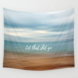 Let that shit go Wall Tapestry