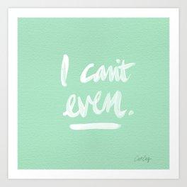 I Can't Even – Mint Green Art Print