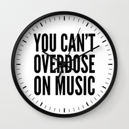 You Can't Overdose On Music Wall Clock