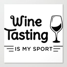 Wine tastings my sport. Canvas Print
