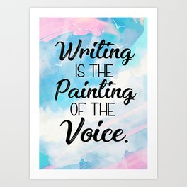 Writer Writer  Writing Is The Painting Of The Voice Art Print