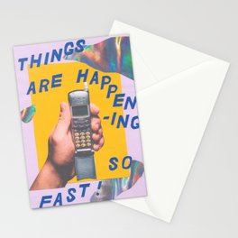 things are happening so fast Stationery Cards
