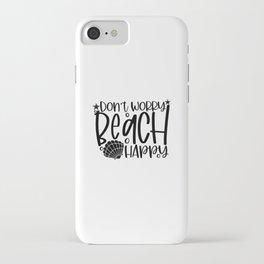 Don't worry beach happy iPhone Case