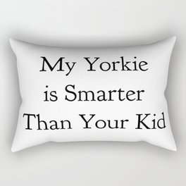 My Yorkie is Smarter Than Your Kid in Black Rectangular Pillow