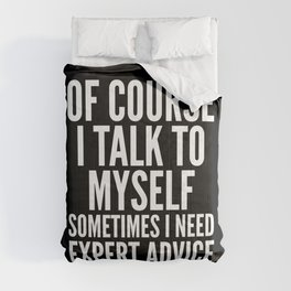 Of Course I Talk To Myself Sometimes I Need Expert Advice (Black & White) Comforters