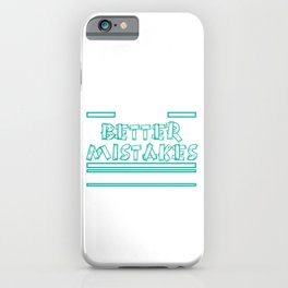 That's for sure! I will make better mistakes tomorrow! Let's Make Better Mistakes Tomorrow T-shirt iPhone Case