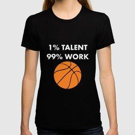 1% Talent 99% Work Basketball Sports Funny T-shirt T-shirt