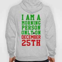 I am a morning person only on December 25th Hoody