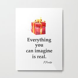 Everything you can imagine is real. Metal Print