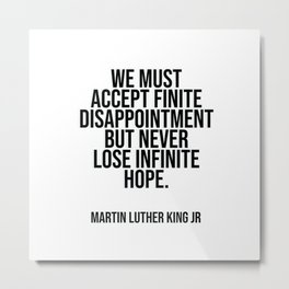 We must accept finite disappointment but never lose infinite hope. Metal Print