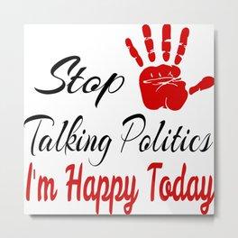 Stop Talking Politics Metal Print