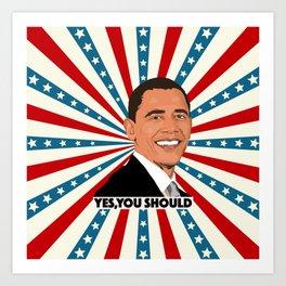 Obama, yes you should! Art Print