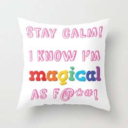 Stay Clam! I know I'm magical as f***! Throw Pillow