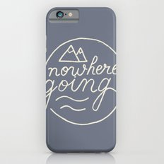 Nowhere Going Slim Case iPhone 6s