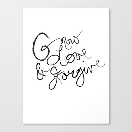 Grow, Love & Forgive Canvas Print