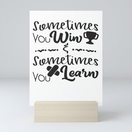 Sometimes you win sometimes you learn Mini Art Print